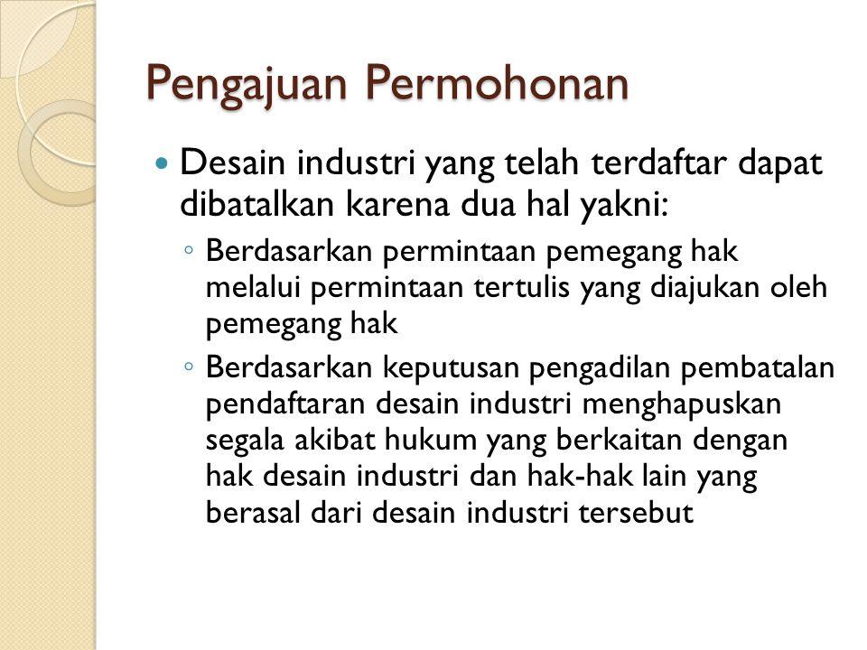 Pengajuan Permohonan Desain industri yang telah terdaftar dapat dibatalkan karena dua hal yakni: