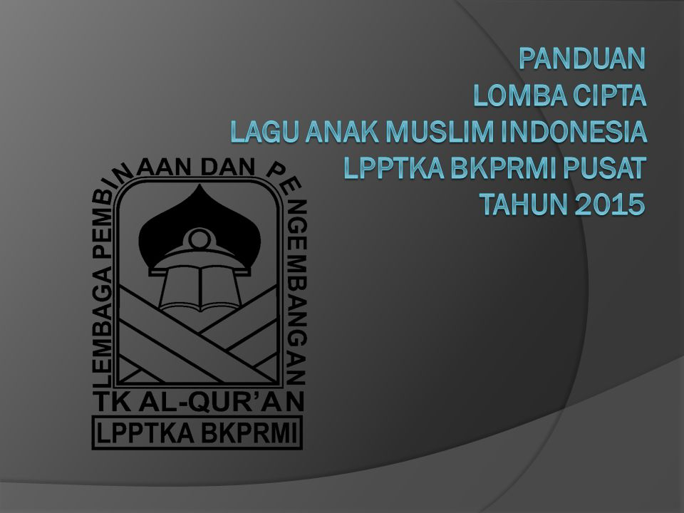 PANDUAN LOMBA CIPTA LAGU ANAK MUSLIM INDONESIA LPPTKA BKPRMI PUSAT TAHUN 2015