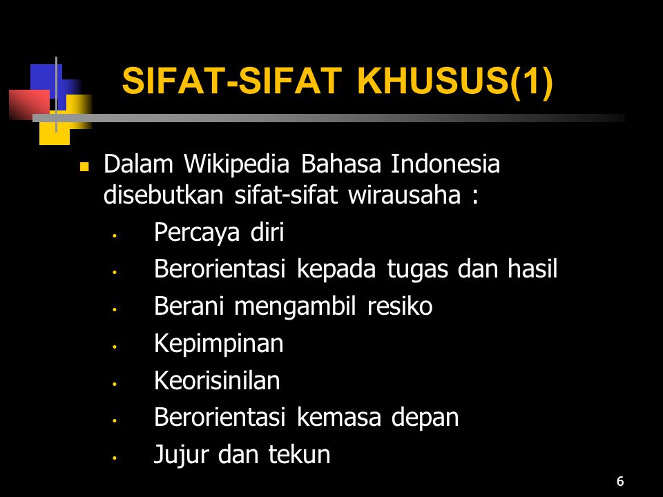 SIFAT-SIFAT KHUSUS(1) Dalam Wikipedia Bahasa Indonesia disebutkan sifat-sifat wirausaha : Percaya diri.