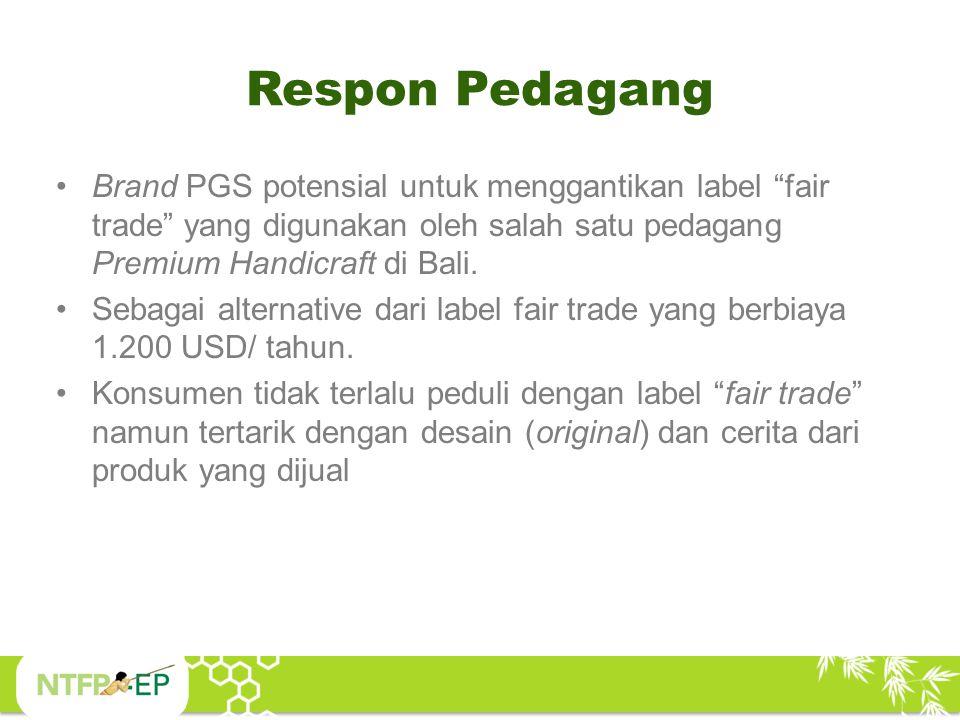 Respon Pedagang Brand PGS potensial untuk menggantikan label fair trade yang digunakan oleh salah satu pedagang Premium Handicraft di Bali.