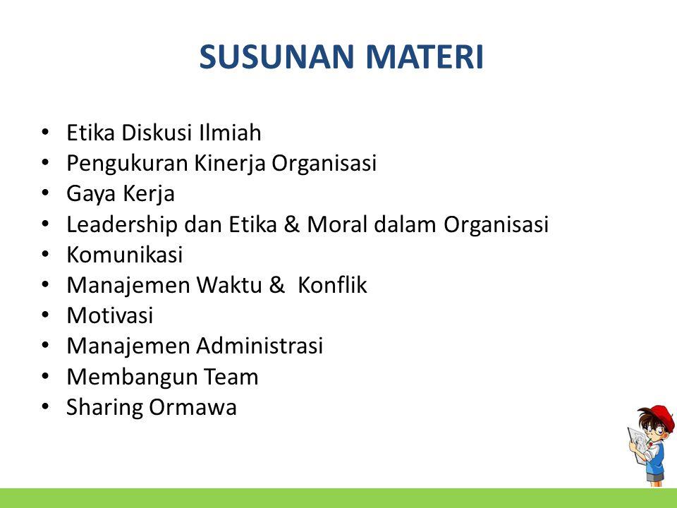 SUSUNAN MATERI Etika Diskusi Ilmiah Pengukuran Kinerja Organisasi
