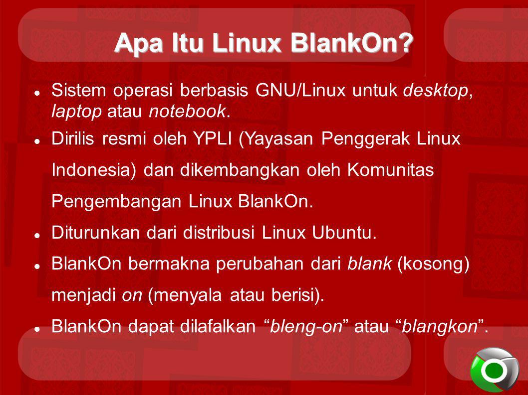 Apa Itu Linux BlankOn Sistem operasi berbasis GNU/Linux untuk desktop, laptop atau notebook.