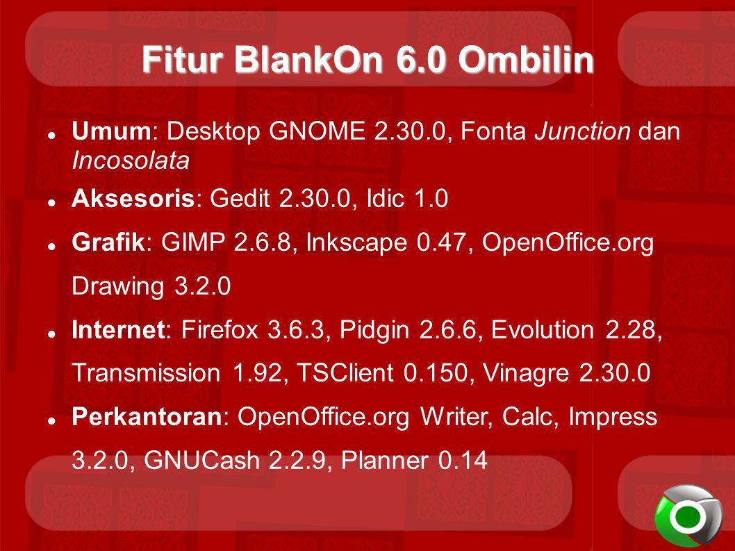 Fitur BlankOn 6.0 Ombilin Umum: Desktop GNOME 2.30.0, Fonta Junction dan Incosolata. Aksesoris: Gedit 2.30.0, Idic 1.0.