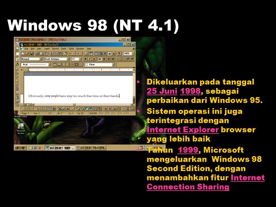 Windows 98 (NT 4.1) Dikeluarkan pada tanggal 25 Juni 1998, sebagai perbaikan dari Windows 95.