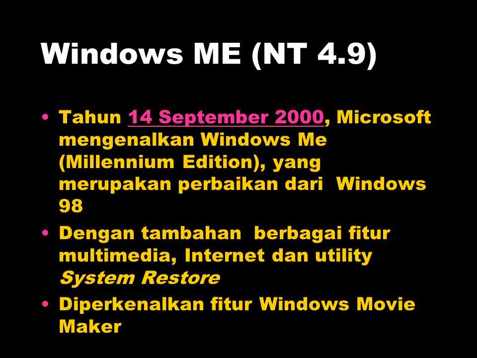 Windows ME (NT 4.9) Tahun 14 September 2000, Microsoft mengenalkan Windows Me (Millennium Edition), yang merupakan perbaikan dari Windows 98.