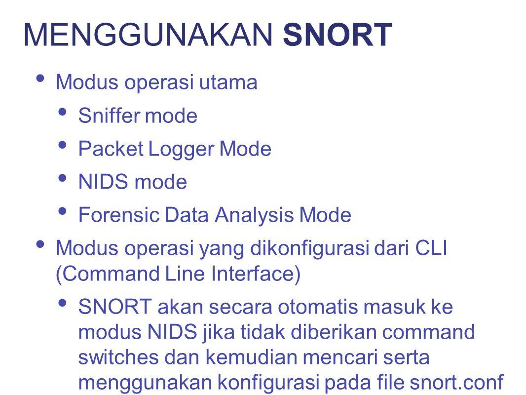 MENGGUNAKAN SNORT Modus operasi utama Sniffer mode Packet Logger Mode