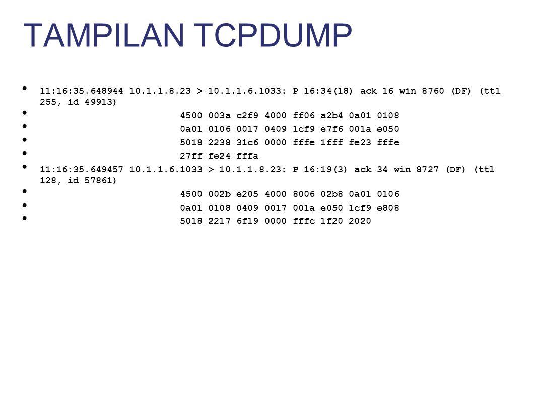 TAMPILAN TCPDUMP 11:16:35.648944 10.1.1.8.23 > 10.1.1.6.1033: P 16:34(18) ack 16 win 8760 (DF) (ttl 255, id 49913)