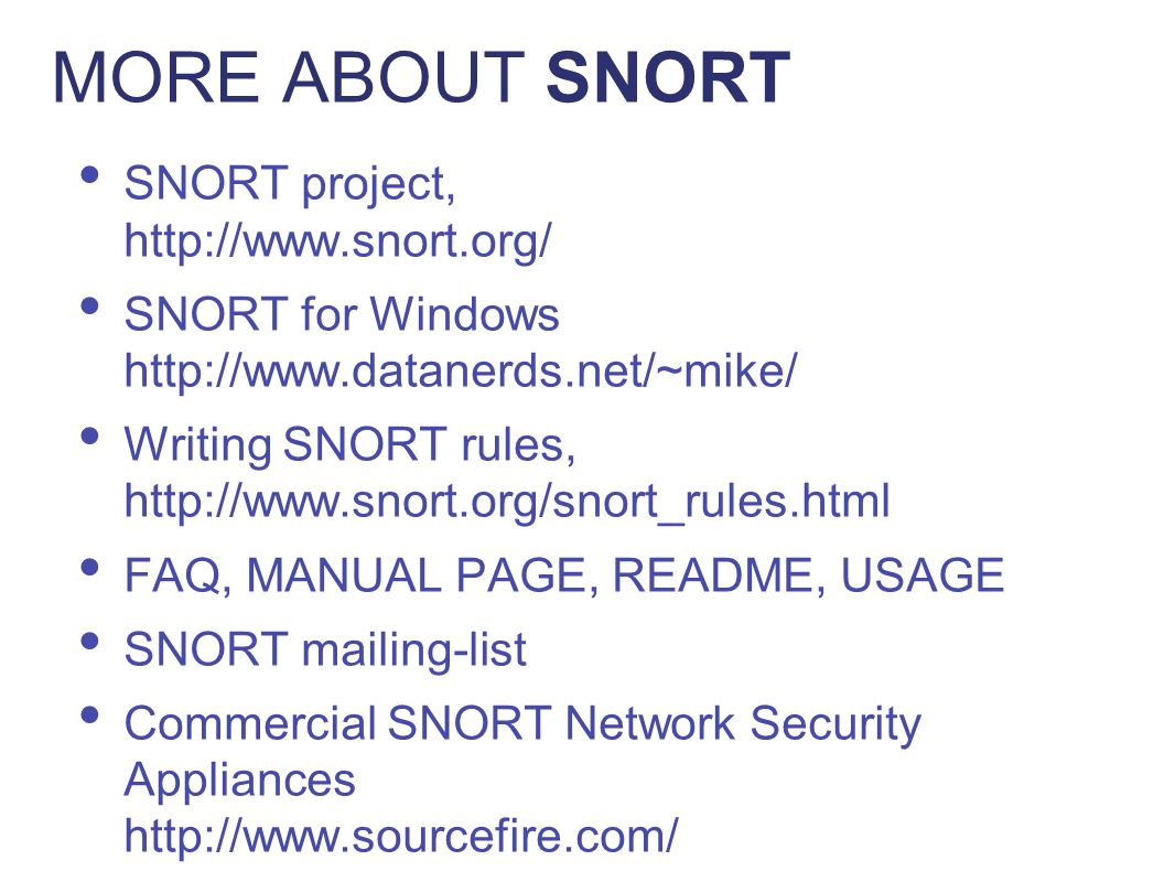 MORE ABOUT SNORT SNORT project, http://www.snort.org/