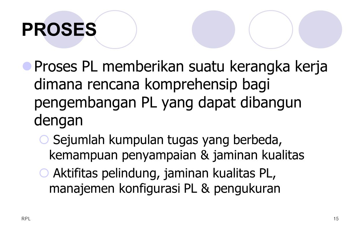 PROSES Proses PL memberikan suatu kerangka kerja dimana rencana komprehensip bagi pengembangan PL yang dapat dibangun dengan.