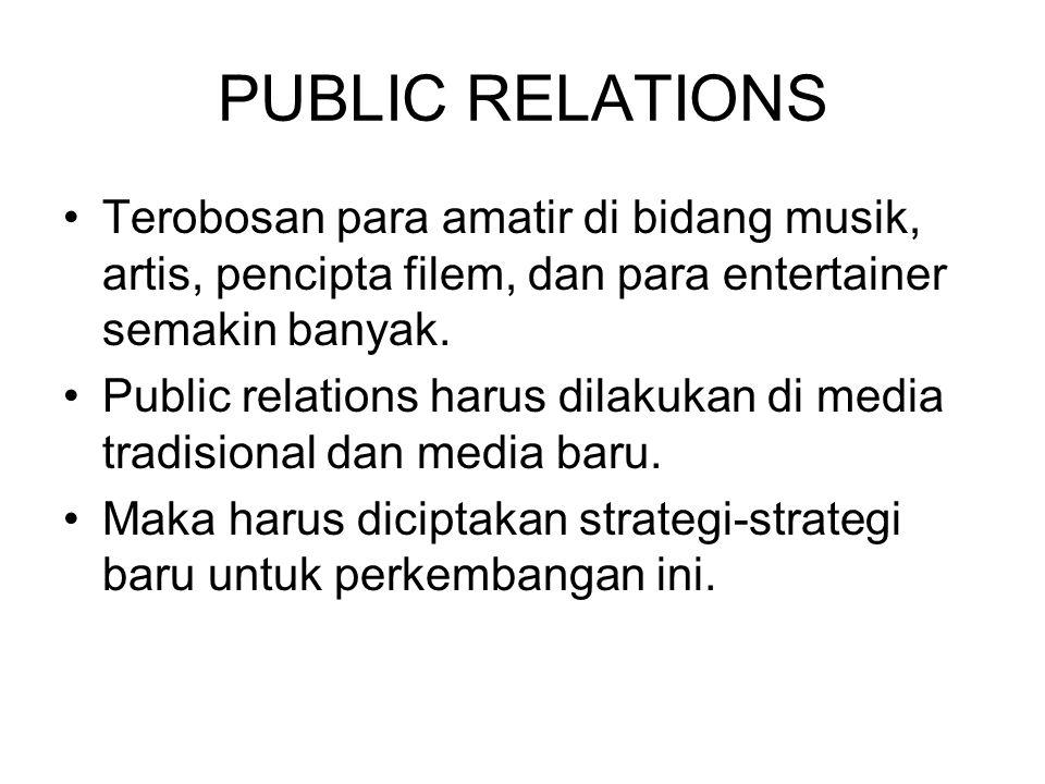 PUBLIC RELATIONS Terobosan para amatir di bidang musik, artis, pencipta filem, dan para entertainer semakin banyak.