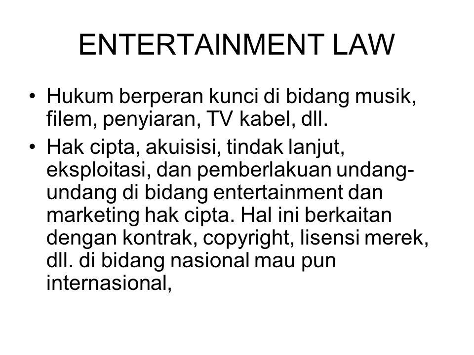 ENTERTAINMENT LAW Hukum berperan kunci di bidang musik, filem, penyiaran, TV kabel, dll.