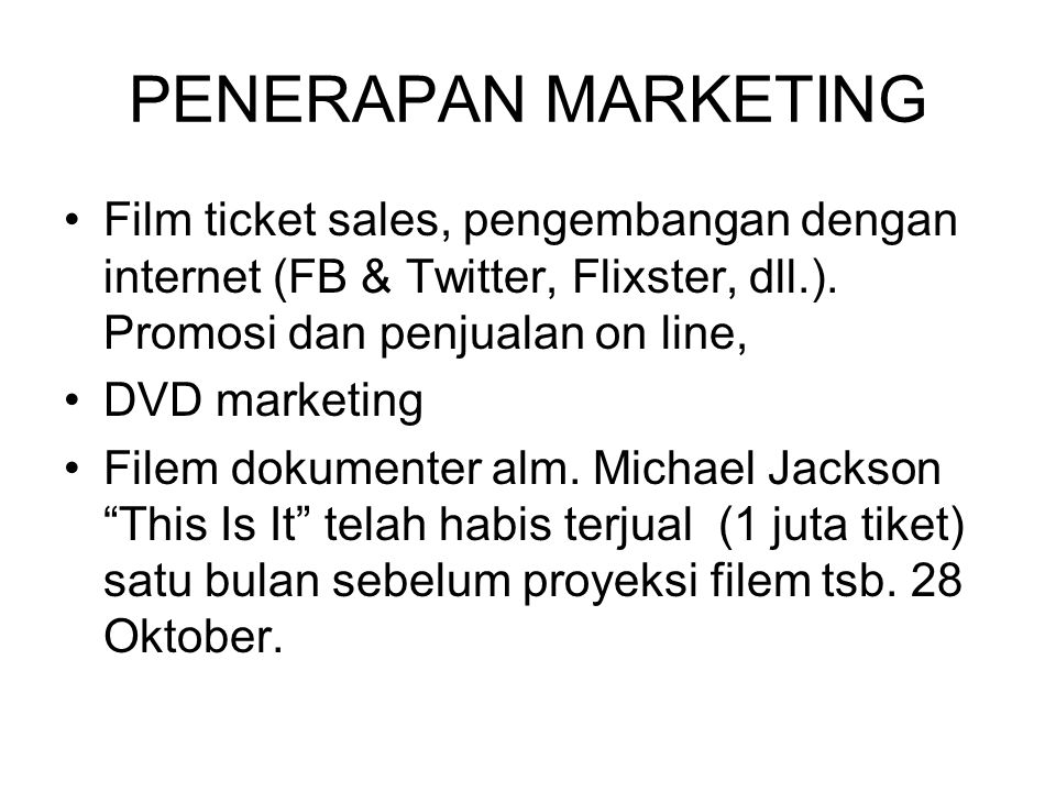 PENERAPAN MARKETING Film ticket sales, pengembangan dengan internet (FB & Twitter, Flixster, dll.). Promosi dan penjualan on line,
