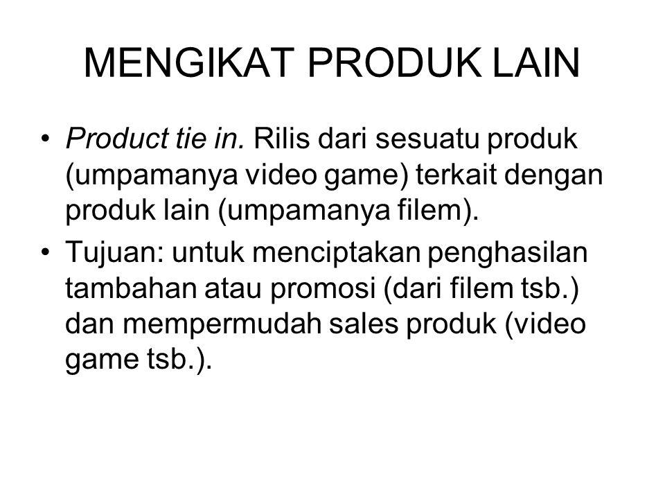 MENGIKAT PRODUK LAIN Product tie in. Rilis dari sesuatu produk (umpamanya video game) terkait dengan produk lain (umpamanya filem).