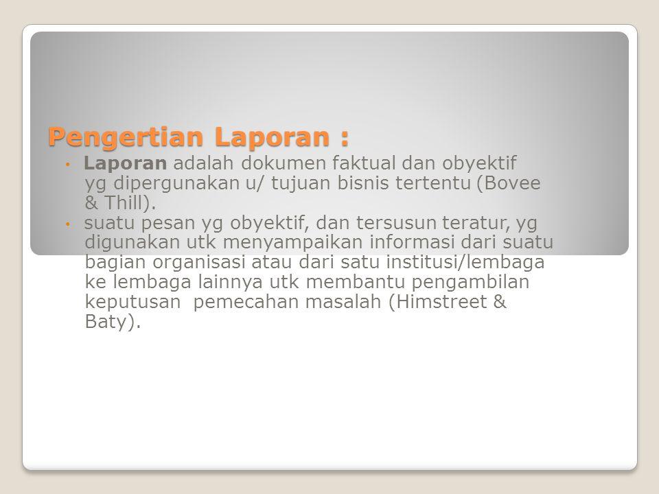 Pengertian Laporan : Laporan adalah dokumen faktual dan obyektif