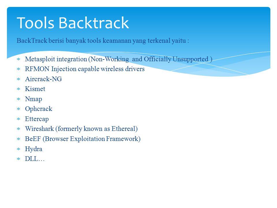 Tools Backtrack BackTrack berisi banyak tools keamanan yang terkenal yaitu : Metasploit integration (Non-Working and Officially Unsupported )