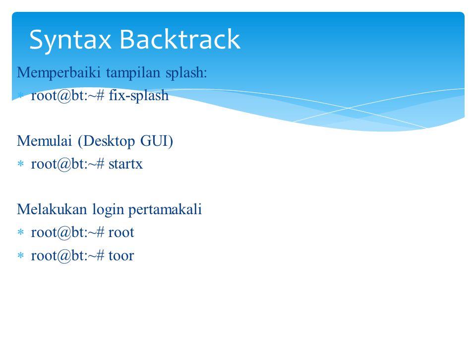 Syntax Backtrack Memperbaiki tampilan splash: root@bt:~# fix-splash