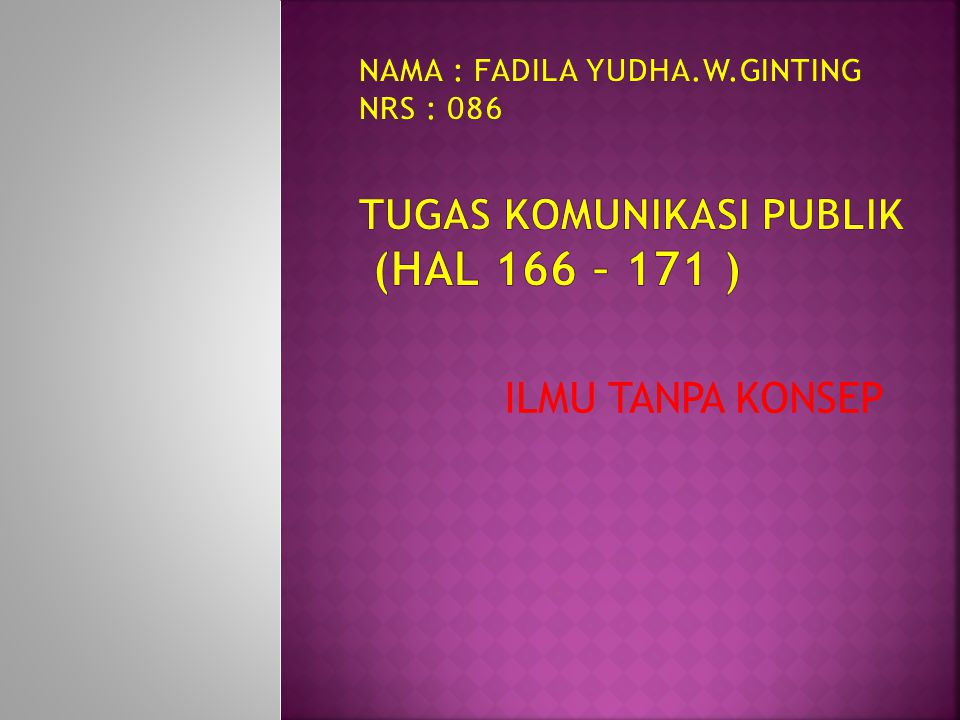 nama : fadila yudha.W.ginting nrs : 086 TUGAS KOMUNIKASI PUBLIK (Hal 166 – 171 )
