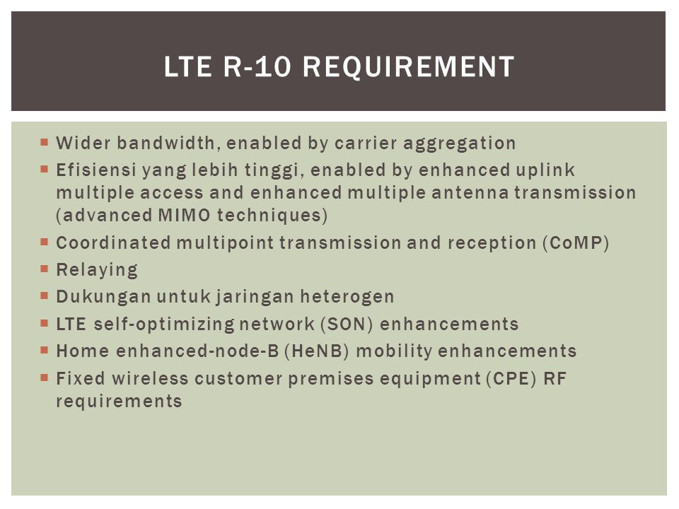 LTE r-10 REQUIREMENT Wider bandwidth, enabled by carrier aggregation