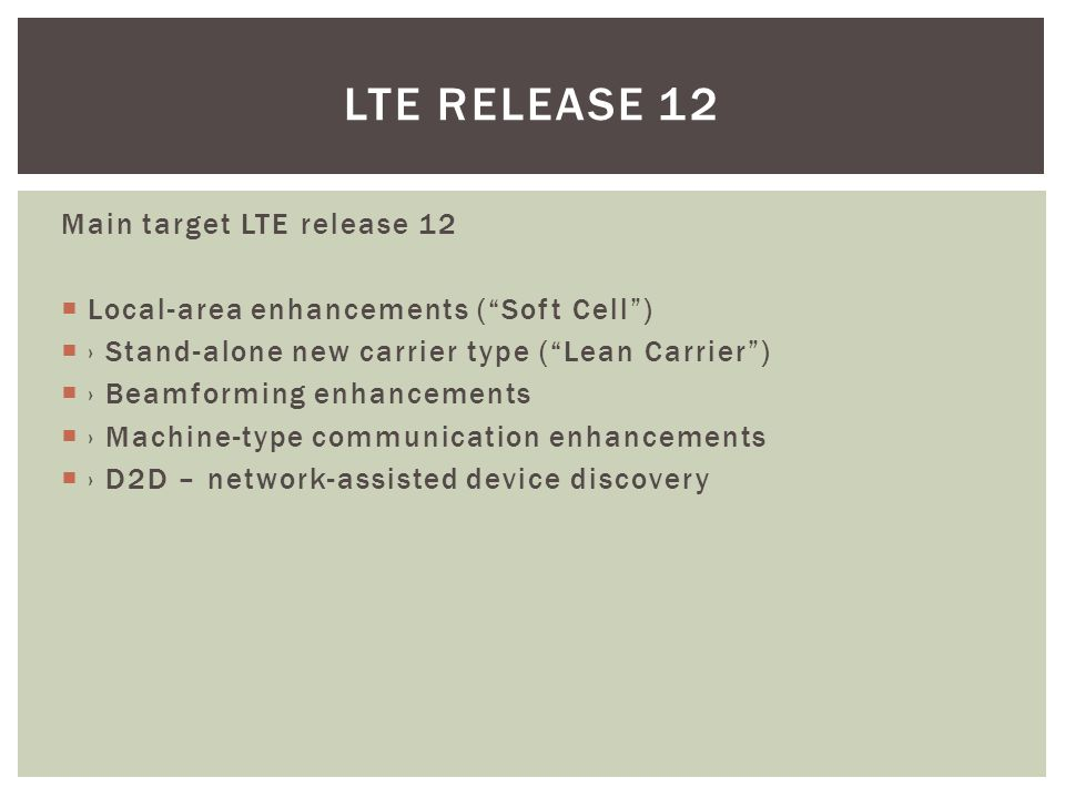 LTE Release 12 Main target LTE release 12