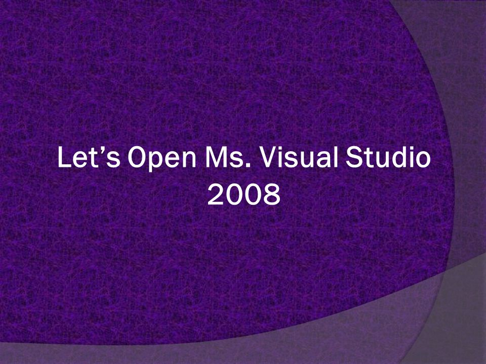 Let's Open Ms. Visual Studio 2008