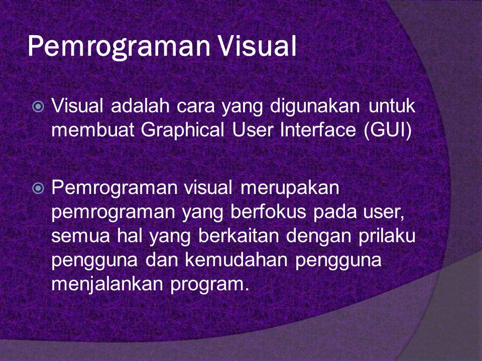Pemrograman Visual Visual adalah cara yang digunakan untuk membuat Graphical User Interface (GUI)