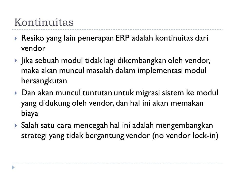Kontinuitas Resiko yang lain penerapan ERP adalah kontinuitas dari vendor.