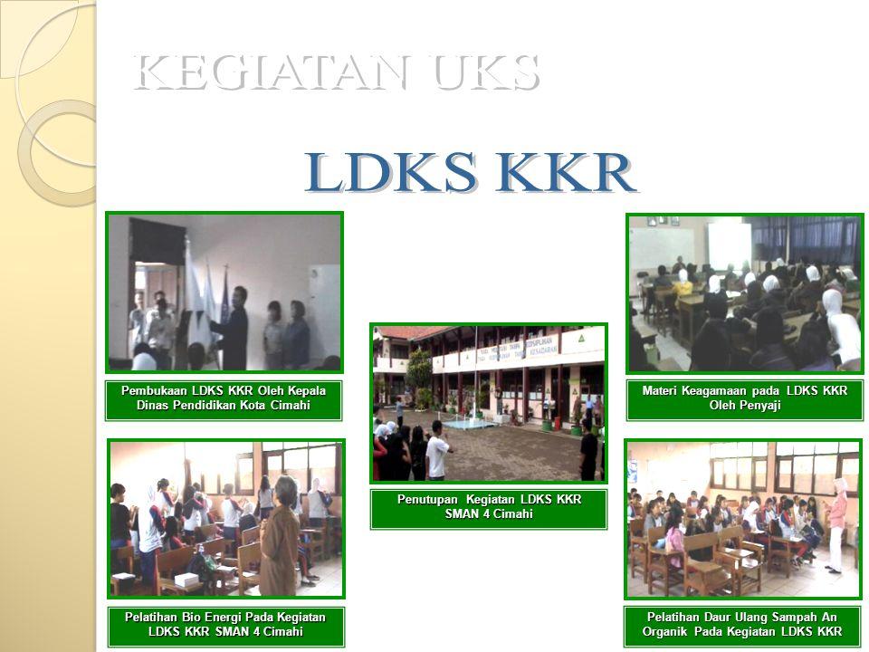 KEGIATAN UKS LDKS KKR. Pembukaan LDKS KKR Oleh Kepala Dinas Pendidikan Kota Cimahi. Materi Keagamaan pada LDKS KKR Oleh Penyaji.