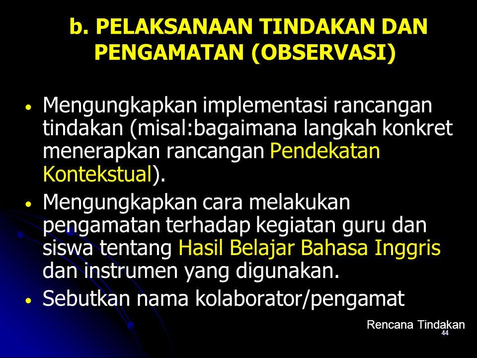 b. PELAKSANAAN TINDAKAN DAN PENGAMATAN (OBSERVASI)