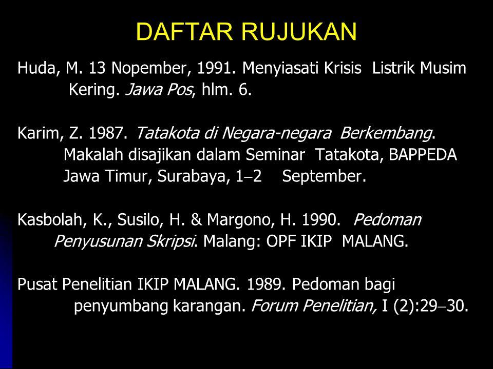 DAFTAR RUJUKAN Huda, M. 13 Nopember, 1991. Menyiasati Krisis Listrik Musim. Kering. Jawa Pos, hlm. 6.