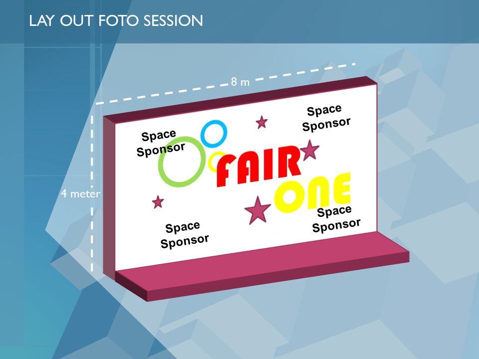 FAIR ONE LAY OUT FOTO SESSION 8 m Space Sponsor Space Sponsor 4 meter