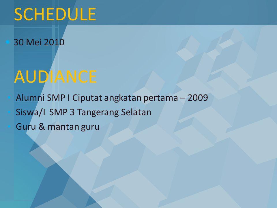 SCHEDULE 30 Mei 2010. AUDIANCE. Alumni SMP I Ciputat angkatan pertama – 2009. Siswa/I SMP 3 Tangerang Selatan.