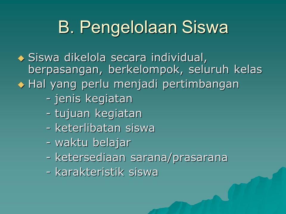 B. Pengelolaan Siswa Siswa dikelola secara individual, berpasangan, berkelompok, seluruh kelas. Hal yang perlu menjadi pertimbangan.