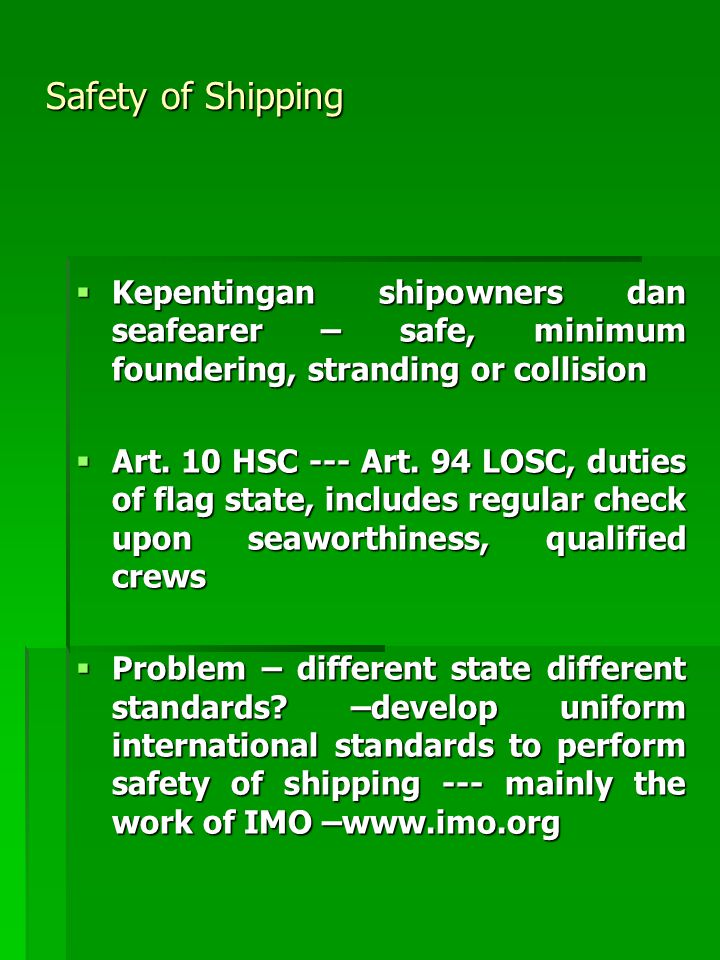 Safety of Shipping Kepentingan shipowners dan seafearer – safe, minimum foundering, stranding or collision.