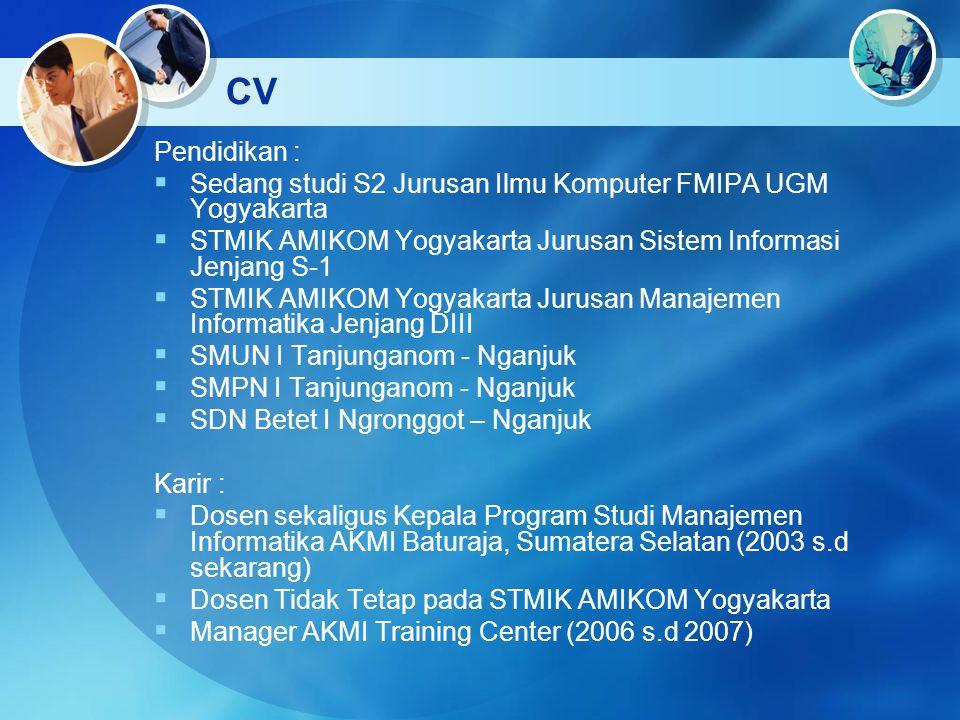 CV Pendidikan : Sedang studi S2 Jurusan Ilmu Komputer FMIPA UGM Yogyakarta. STMIK AMIKOM Yogyakarta Jurusan Sistem Informasi Jenjang S-1.