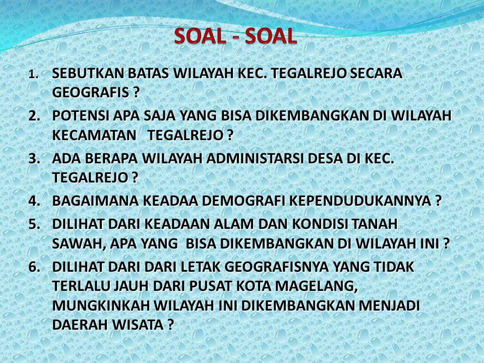 SOAL - SOAL 1. SEBUTKAN BATAS WILAYAH KEC. TEGALREJO SECARA GEOGRAFIS