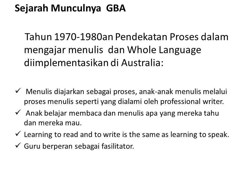 Sejarah Munculnya GBA Tahun 1970-1980an Pendekatan Proses dalam mengajar menulis dan Whole Language diimplementasikan di Australia: