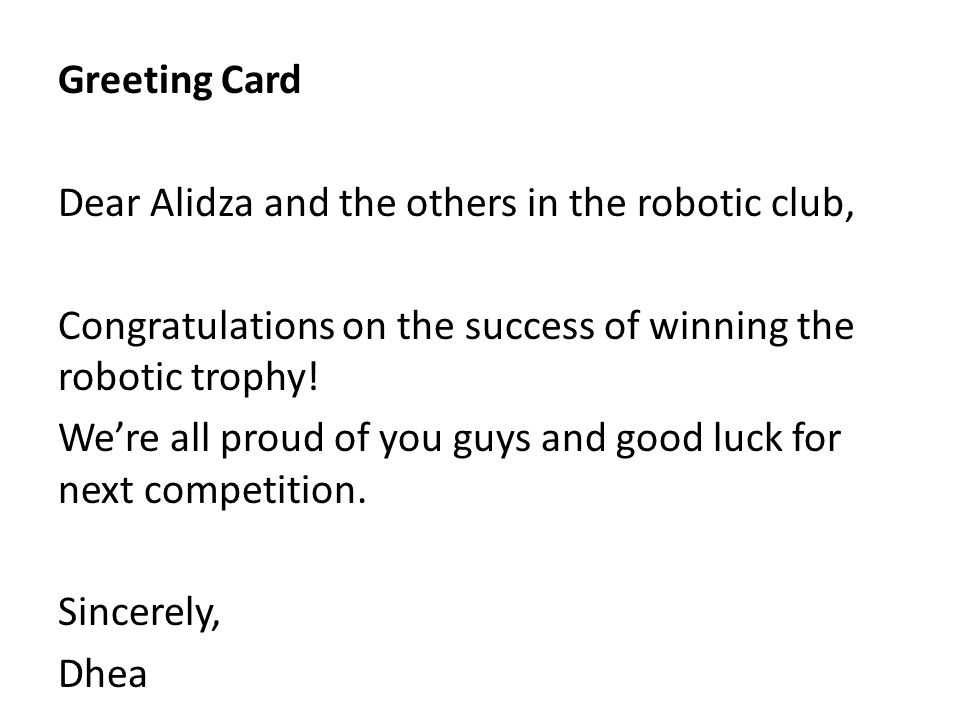 Greeting Card Dear Alidza and the others in the robotic club, Congratulations on the success of winning the robotic trophy!