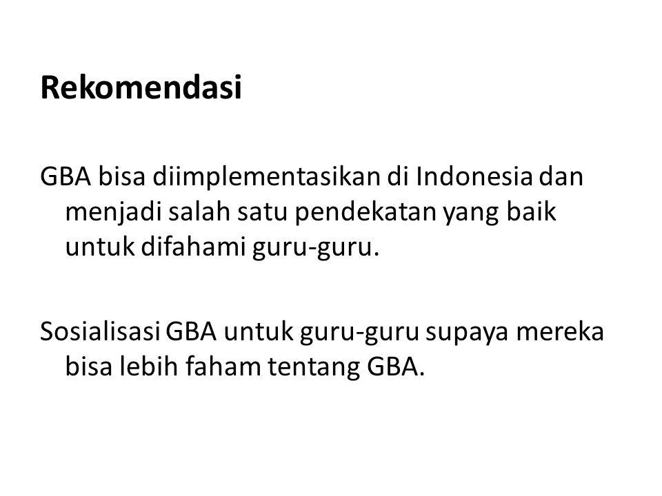 Rekomendasi GBA bisa diimplementasikan di Indonesia dan menjadi salah satu pendekatan yang baik untuk difahami guru-guru.