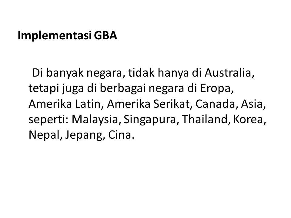Implementasi GBA Di banyak negara, tidak hanya di Australia, tetapi juga di berbagai negara di Eropa, Amerika Latin, Amerika Serikat, Canada, Asia, seperti: Malaysia, Singapura, Thailand, Korea, Nepal, Jepang, Cina.