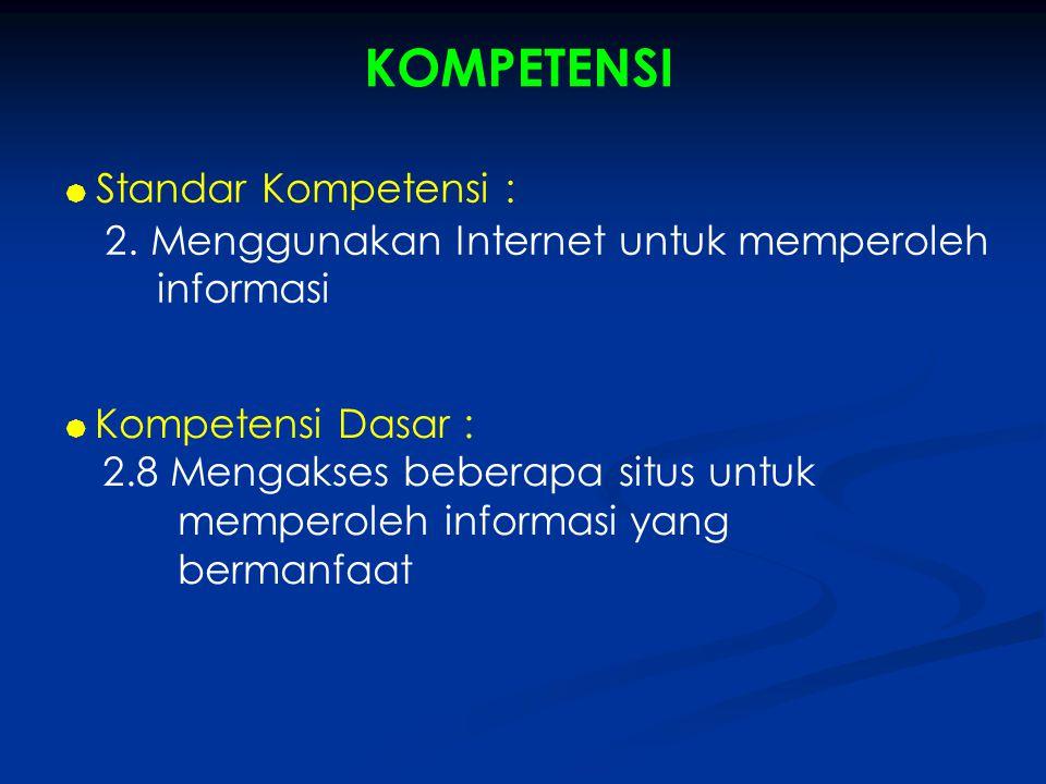 KOMPETENSI 2. Menggunakan Internet untuk memperoleh informasi