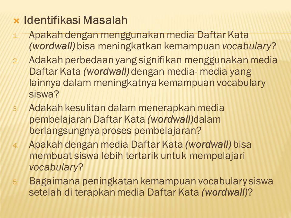 Identifikasi Masalah Apakah dengan menggunakan media Daftar Kata (wordwall) bisa meningkatkan kemampuan vocabulary