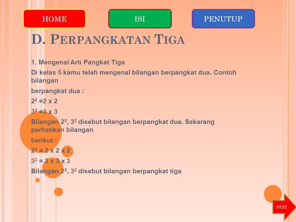 D. Perpangkatan Tiga HOME ISI PENUTUP 1. Mengenal Arti Pangkat Tiga
