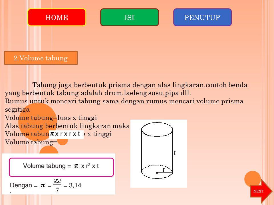 Volume tabung=luas x tinggi Alas tabung berbentuk lingkaran maka: