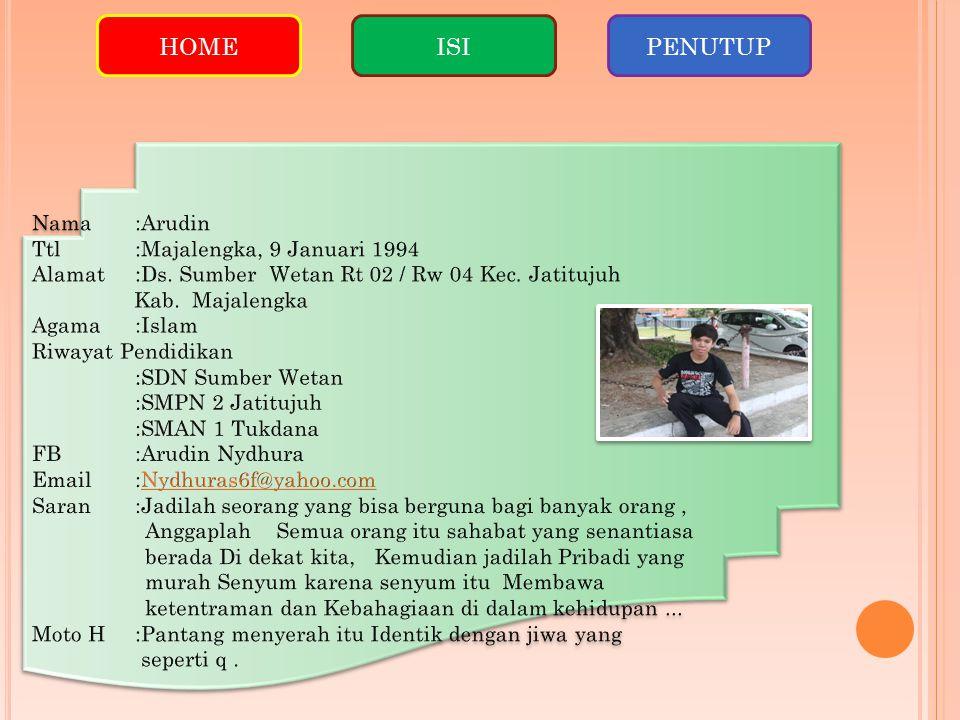 HOME ISI PENUTUP Nama :Arudin Ttl :Majalengka, 9 Januari 1994