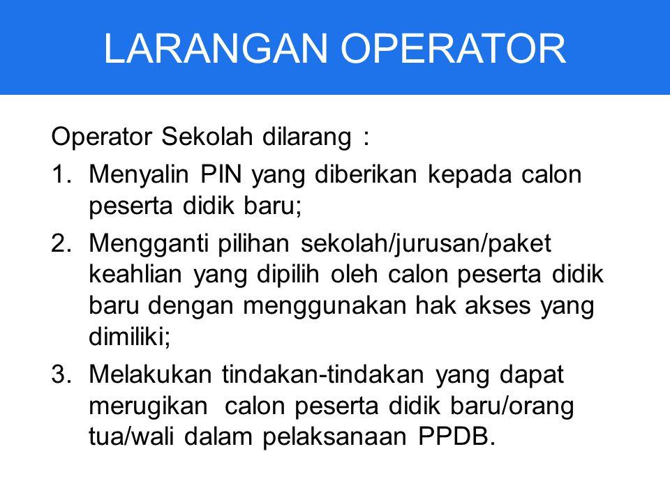 LARANGAN OPERATOR Operator Sekolah dilarang :