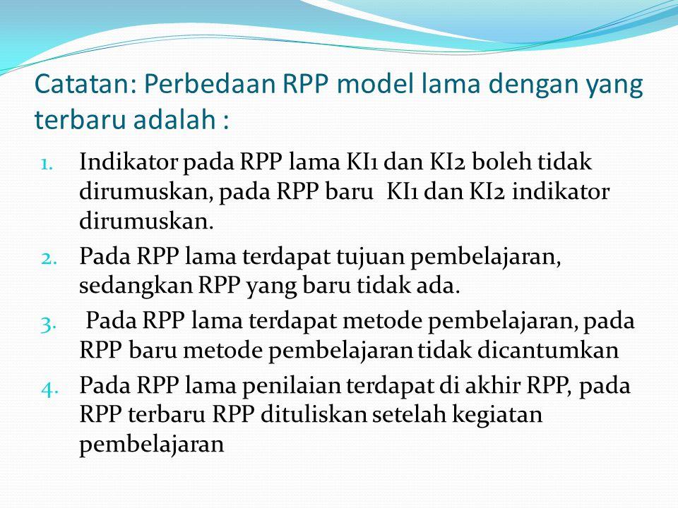Catatan: Perbedaan RPP model lama dengan yang terbaru adalah :