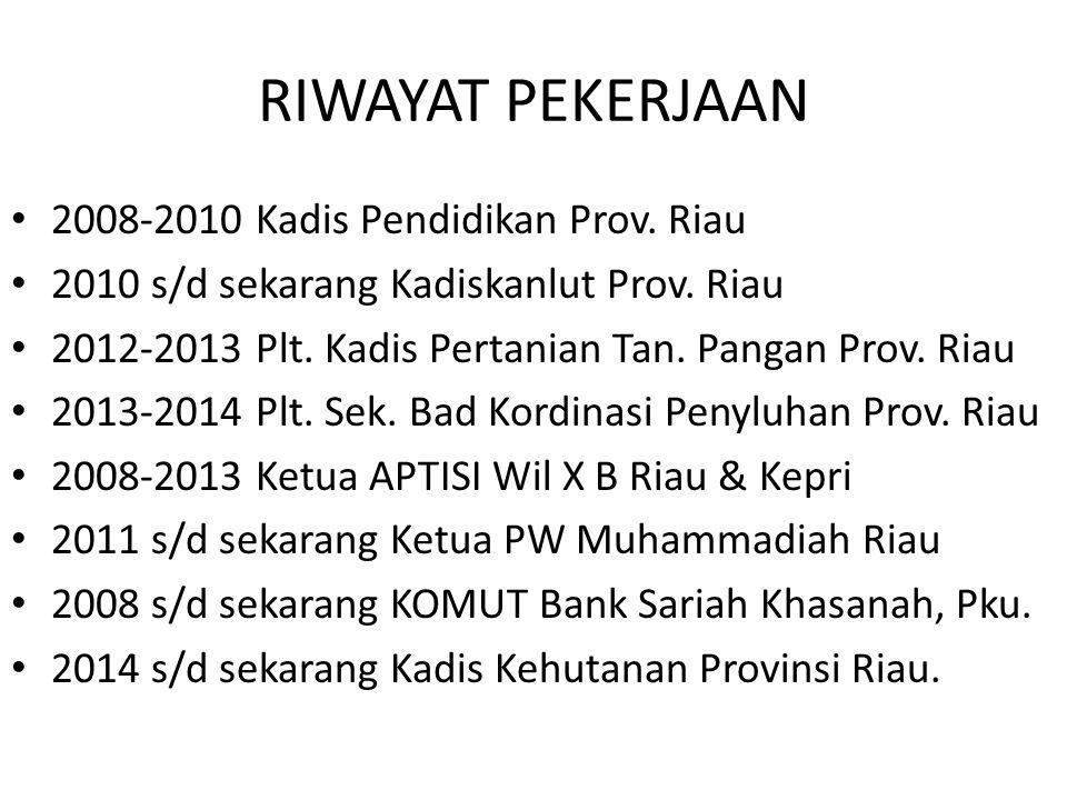 RIWAYAT PEKERJAAN 2008-2010 Kadis Pendidikan Prov. Riau