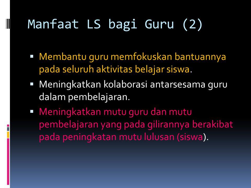Manfaat LS bagi Guru (2) Membantu guru memfokuskan bantuannya pada seluruh aktivitas belajar siswa.