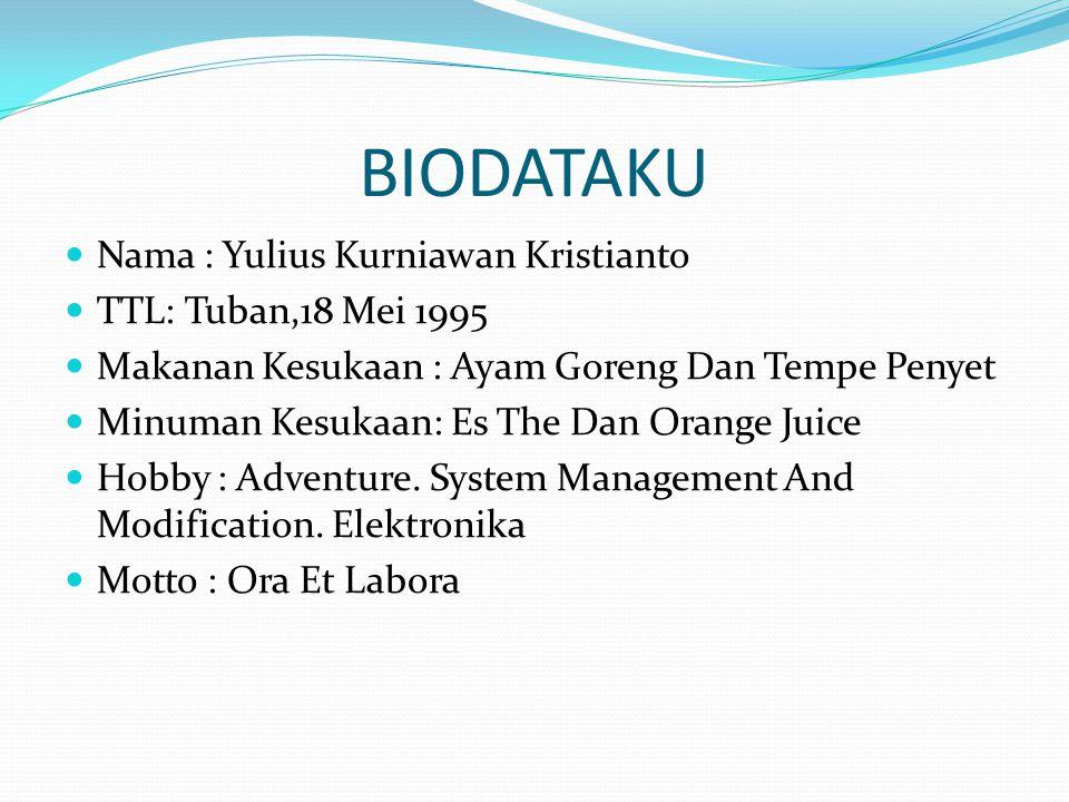BIODATAKU Nama : Yulius Kurniawan Kristianto TTL: Tuban,18 Mei 1995