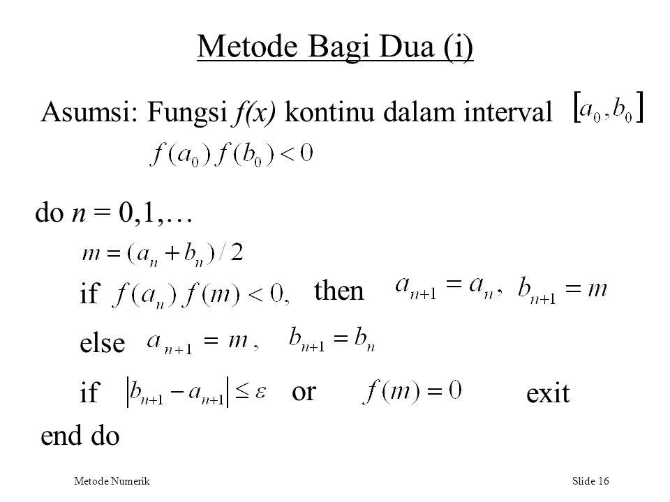 Metode Bagi Dua (i) Asumsi: Fungsi f(x) kontinu dalam interval